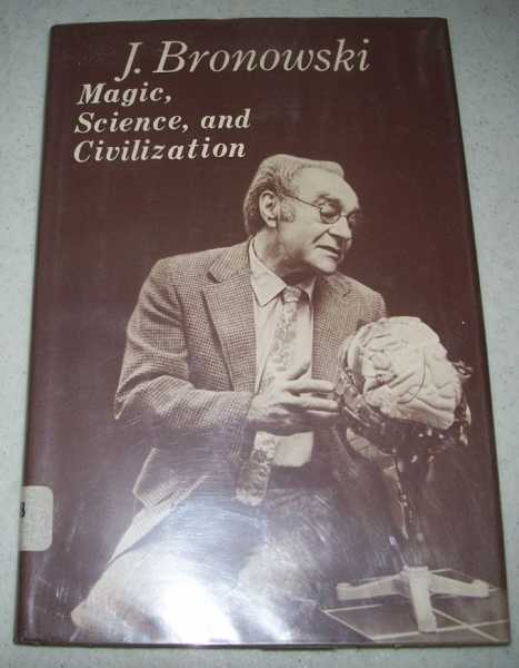 Magic, Science and Civilization (Bampton Lectures in America Delivered at Columbia University Number 20), Bronowski, J.