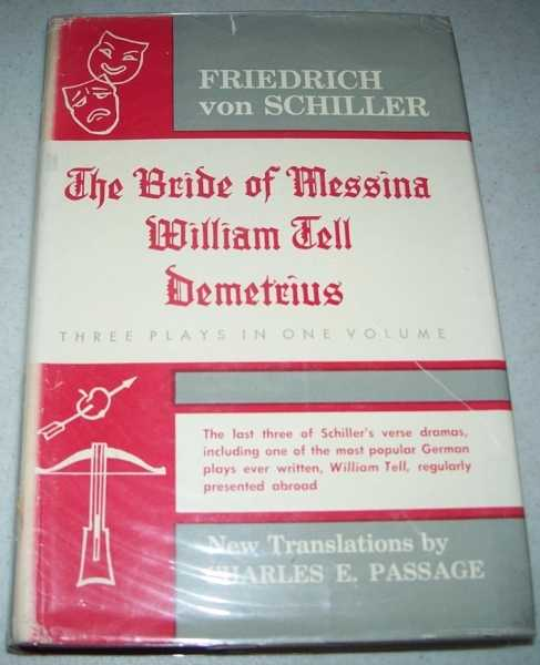 The Bride of Messina; William Tell; Demetrius: Three Plays in One Volume, von Schiller, Friedrich
