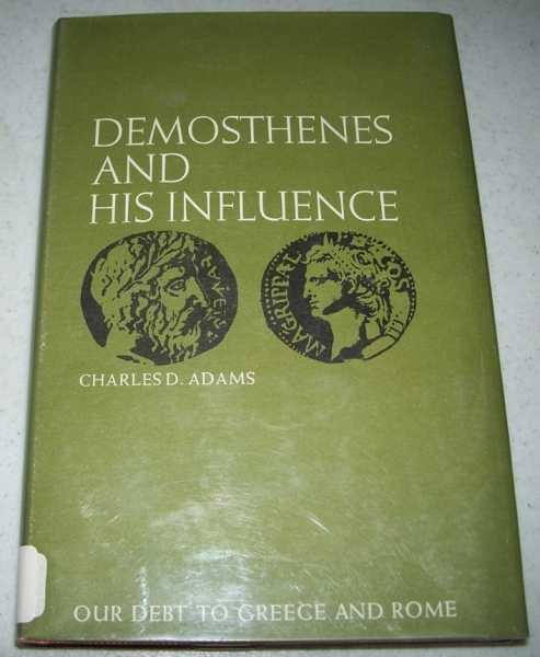Demosthenes and His Influence (Our Debt to Greece and Rome), Adams, Charles D.