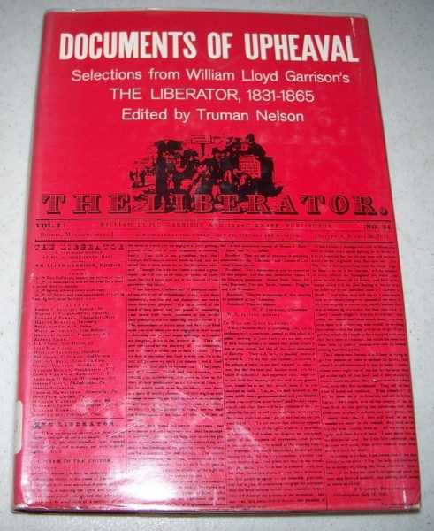 Documents of Upheaval: Selections from William Lloyd Garrison's The Liberator 1831-1865, Nelson, Truman (ed.); Garrison, William Lloyd