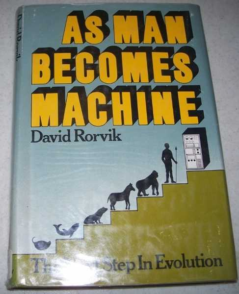As Man Becomes Machine: The Evolution of the Cyborg, Rorvik, David M.