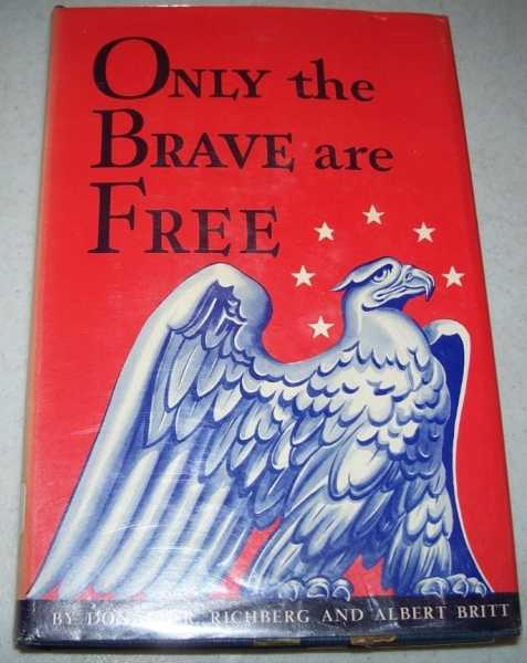 Only the Brave Are Free: A Condensed Review of the Growth of Self-Government in America, Richberg, Donald R. and Britt, Albert
