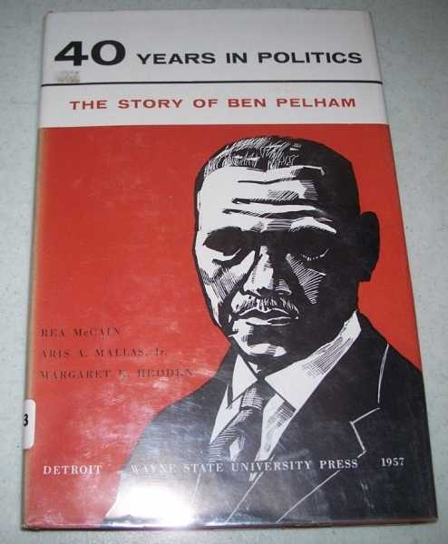 Forty Years in Politics: The Story of Ben Pelham, Hallas, Arias A. jr.; McCain, Rea; Hedden, Margaret K.