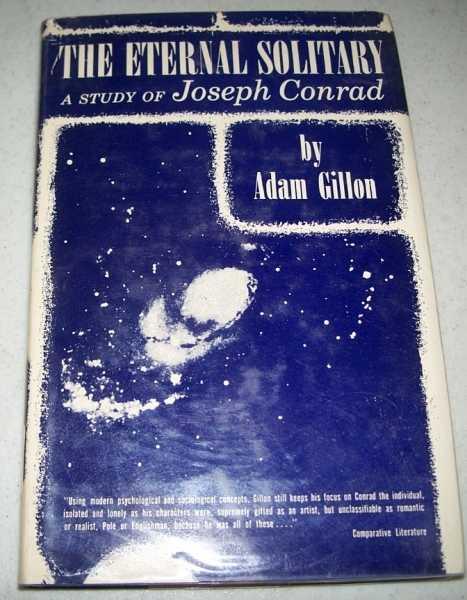 The Eternal Solitary: A Study of Joseph Conrad, Gillon, Adam