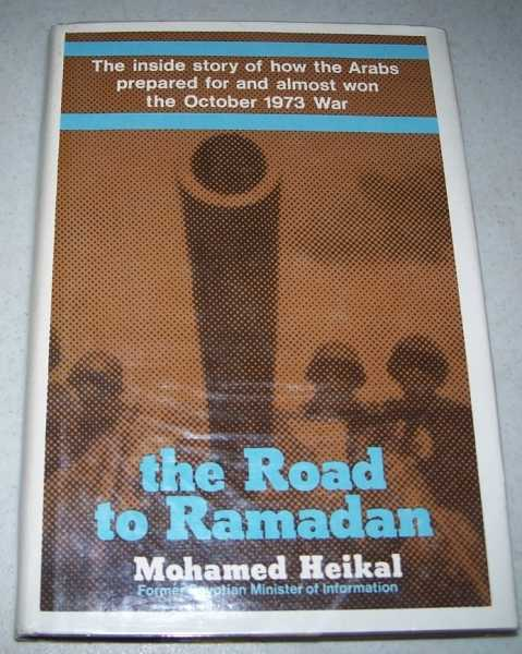The Road to Ramadan: The Inside Story of How the Arabas Prepared for and Almost Won the October 1973 War, Heikal, Mohamed