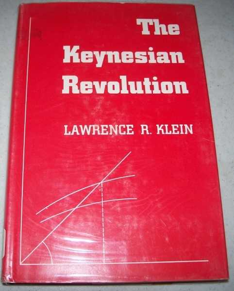 The Keynesian Revolution, Klein, Lawrence R.