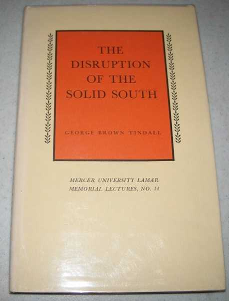 The Disruption of the Solid South (Mercer University Lamar Memorial Lectures No. 14), Tindall, George Brown