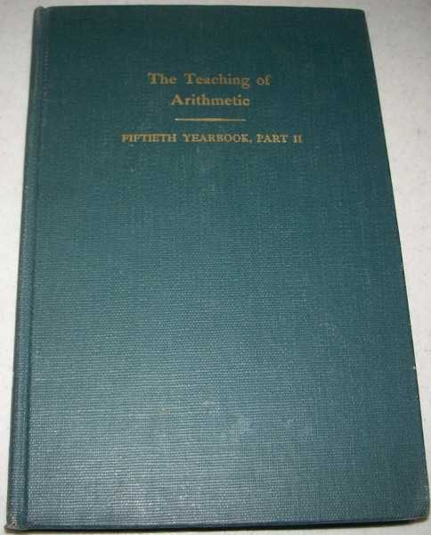 The Fiftieth Yearbook of the National Society for the Study of Education Part II: The Teaching of Arithmetic, Henry, Nelson B. (ed.)
