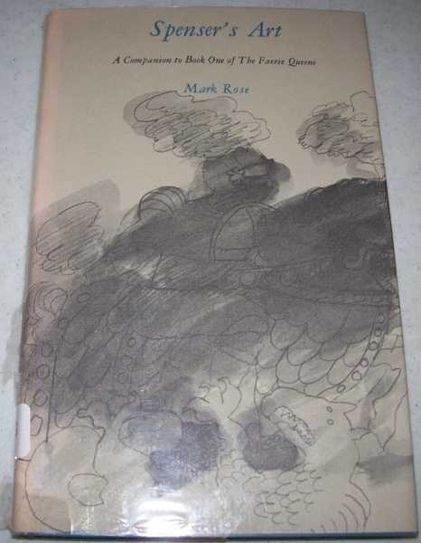 Spenser's Art: A Companion to Book One of The Faerie Queene, Rose, Mark
