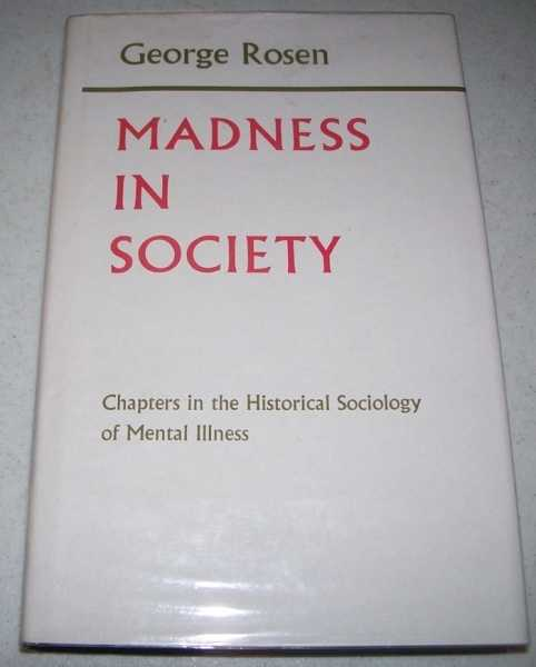 Madness in Society: Chapters in the Historical Sociology of Mental Illness, Rosen, George