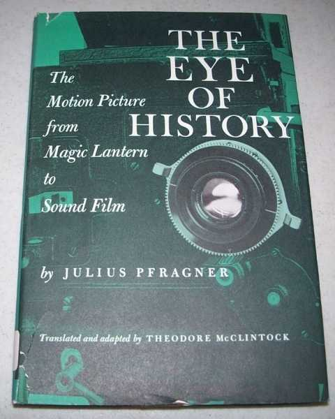 The Eye of History: The Motion Picture from Magic Lantern to Sound Film, Pfragner, Julius