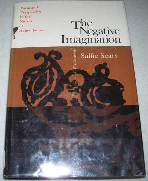 The Negative Imagination: Form and Perspective in the Novels of Henry James, Sears, Sallie