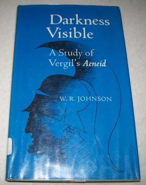Darkness Visible: A Study of Vergil's Aeneid, Johnson, W.R.