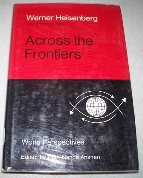 Across the Frontiers (World Perspectives Volume 48), Heisenberg, Werner