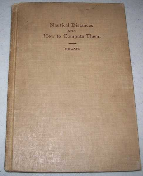 Nautical Distances and How to Compute Them for the Use of Schools, Hogan, John J.