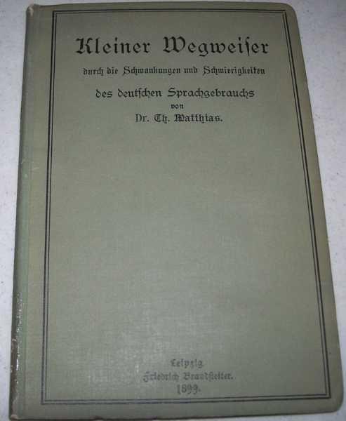 Kleiner Wegweiser durch die Schwankunge und Schwierigkeiten des deutschen Sprachgebrauchs, Matthias, Dr. Theodor