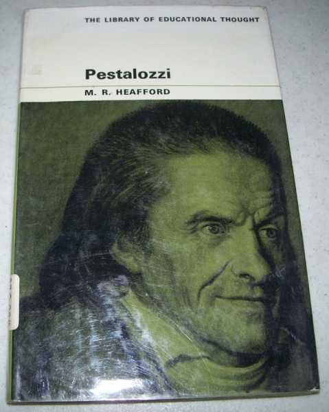 Pestalozzi: His Thought and Its Relevance Today (The Library of Educational Thought), Heafford, Michael