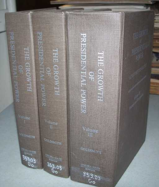 The Growth of Presidential Power: A Documented History in Three Volumes. Volume I-The Formative Years; II-Decline and Resurgence; III-Triumph and Reappraisal, Goldsmith, William M.