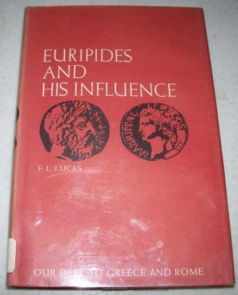 Euripides and His Influence (Our Debt to Greece and Rome), Lucas, F.L.