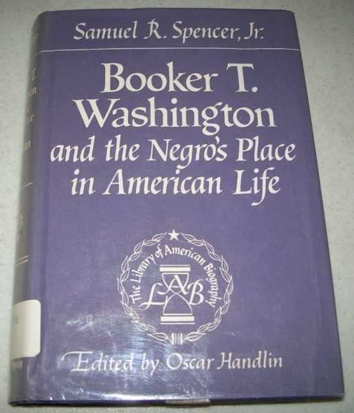 Booker T. Washington and the Negro's Place in American Life (The Library of American Biography), Spencer, Samuel R. jr.