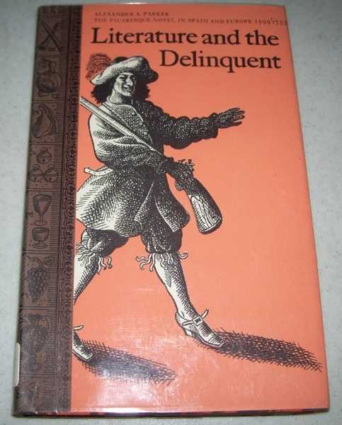 Literature and the Delinquent: The Picaresque Novel in Spain and Europe 1599-1753, Parker, Alexander A.