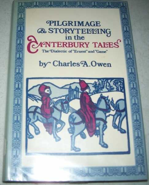 Pilgrimage and Storytelling in the Canterbury Tales: The Dialectic of Ernest and Game, Owen, Charles A.