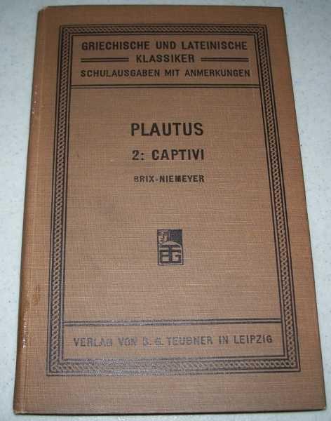 Ausgewahlte Komodien des T. Maccius Plautus fur Den Schulgebrauch Erklart von Julius Brix: Zqeites Bandchen Captivi (2), Brix, Julius; Niemeyer, Max