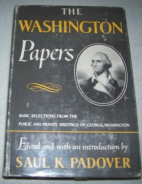 The Washington Papers: Basic Selections from the Public and Private Writings of George Washington, Padover, Saul K. (ed.); Washington, George
