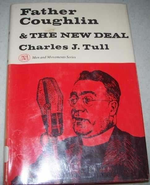 Father Coughlin and the New Deal (Men and Movements Series), Tull, Charles J.