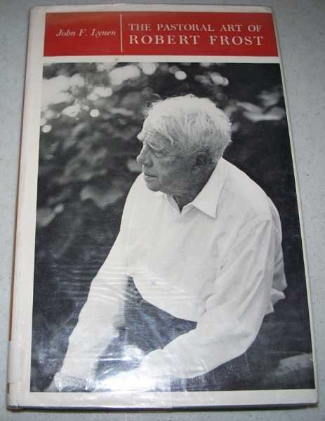 The Pastoral Art of Robert Frost, Lynen, John F.