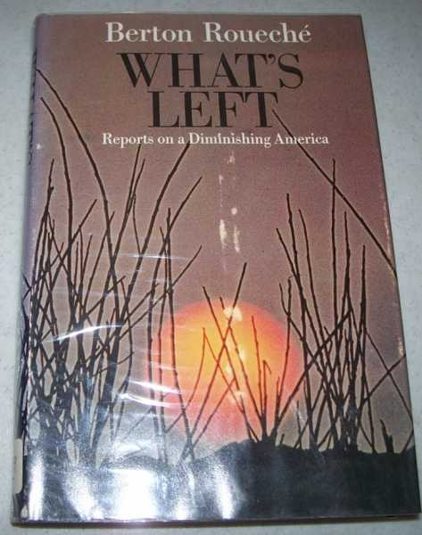 What's Left: Reports on a Diminishing America, Roueche, Berton