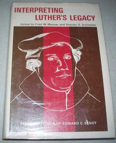 Interpreting Luther's Legacy: Essays in Honor of Edward C. Fendt, Meuser, Fred W. and Schneider, Stanley D. (ed.)