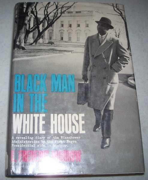 Black Man in the White House: A Diary of the Eisenhower Years by the Administrative Officer for Special Projects, the White House, 1955-1961, Morrow, E. Frederic