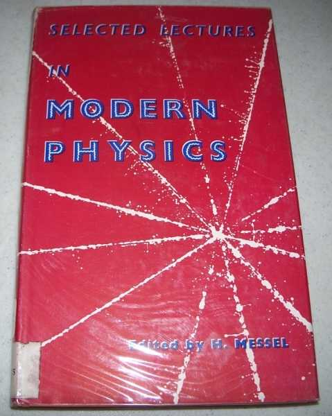Selected Lectures in Modern Physics for School Science Teachers, Messel, H.