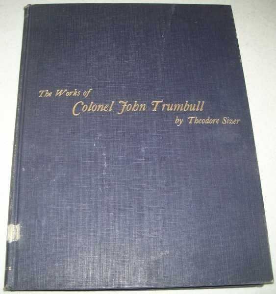 The Works of Colonel John Trumbull, Artist of the American Revolution, Sizer, Theodore