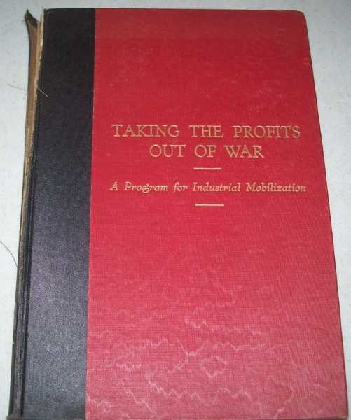 Taking the Profits Out of War: A Program for Industrial Mobilization, N/A