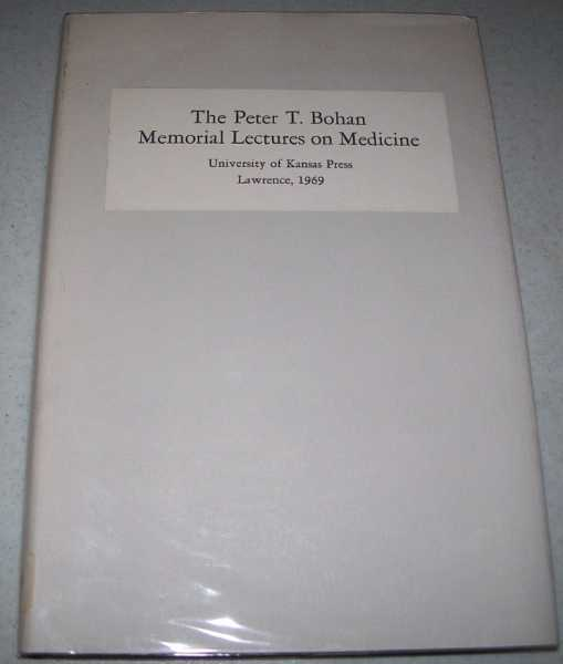 The Peter T. Bohan Memorial Lectures on Medicine, Second Series, Various
