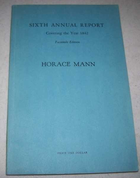 Sixth Annual Report of the Board of Education Covering the Year 1842, Mann, Horace