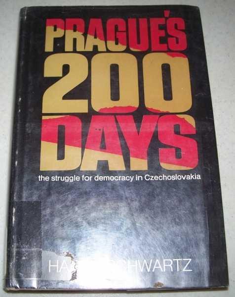 Prague's 200 Days: The Struggle for Democracy in Czechoslovakia, Schwartz, Harry