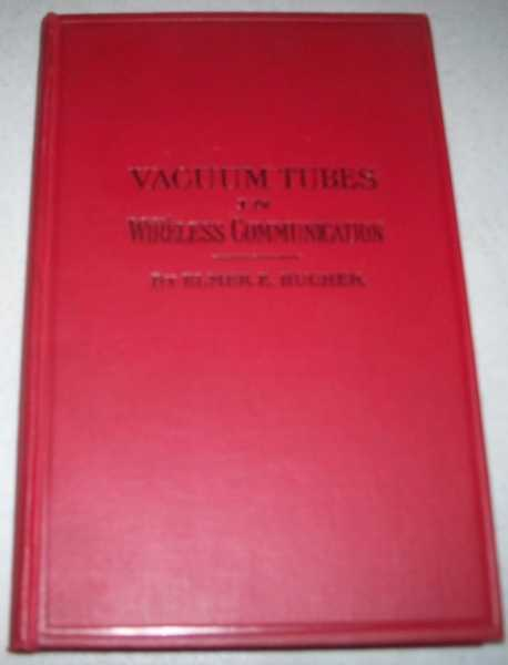 Vacuum Tubes in Wireless Communication: A Practical Text Book for Operators and Experimenters, Bucher, Elmer E.