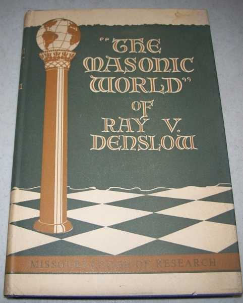 The Masonic World of Ray V. Denslow: Selections from His Reviews Published in the Proceedings of Grand Lodge of Missouri, A.F. & A.M. 1933-1960, Denslow, Ray V.; Cook, Lewis C. 'Wes' (ed.)
