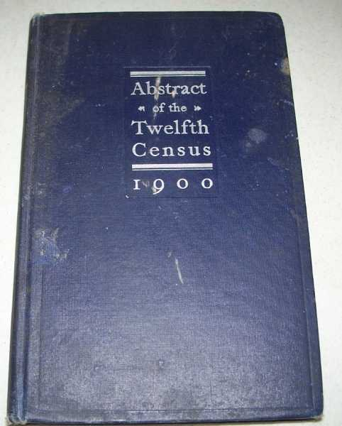 Abstract of the Twelfth Census of the United States 1900, Third Edition, North, S.N.D.