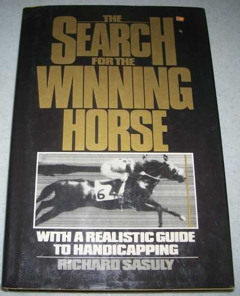 The Search for the Winning Horse: With a Realistic Guide to Handicapping, Sasuly, Richard