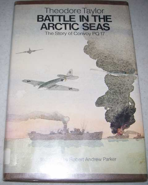 Battle in the Arctic Seas: The Story of Convoy PQ 17, Taylor, Theodore
