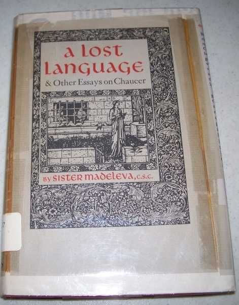 A Lost Language and Other Essays on Chaucer, Sister M. Madeleva