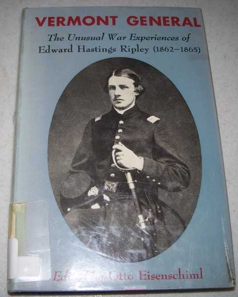 Vermont General: The Unusual War Experiences of Edward Hastings Ripley 1862-1865, Eisenschiml, Otto (ed.)