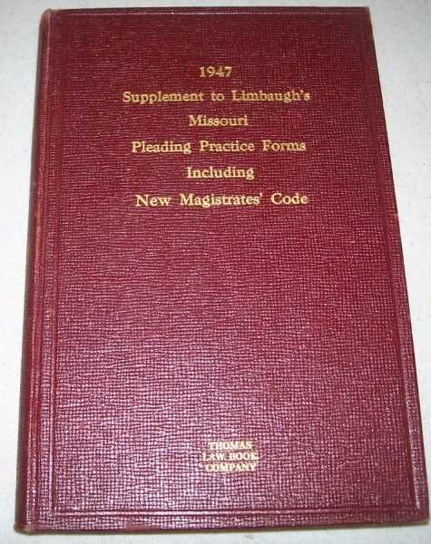 1947 Cumulative Supplement to Limbaugh's Missouri Pleading Practice Procedures and Forms Bringing Volumes 1 and 2 to Date Including New Code for Magistrates' Courts, Pearcy, Claude O.