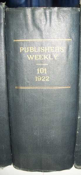 The Publishers' Weekly: American Book Trade Journal Volume CI, January-June 1922 Bound Together, N/A