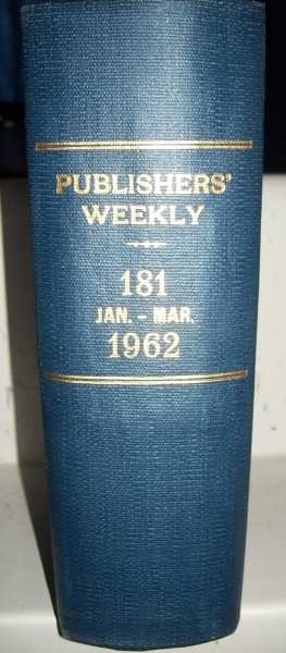 The Publishers' Weekly: The Book Industry Journal Volume 181, January-March 1962 Bound Together, N/A