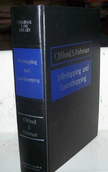 Wiretapping and Eavesdropping (Criminal Law Library), Fishman, Clifford S.
